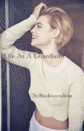 Life As A Guardian. by BookWormLissa