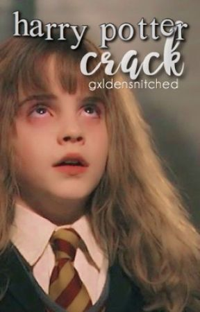 harry potter crack by gxldensnitched