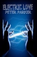 ELECTRIC LOVE ϟ Peter Parker by kittenlover121314