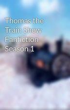Thomas the Train Show Fanfiction Season 1 by ScottishTwinsFan120
