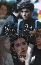"You're our Father (sequel to ""You're his Daughter"") by 06051m"