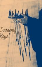 Suddenly Royal by dapgotohell