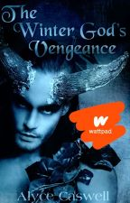 The Winter God's Vengeance (#JustWriteIt - WinterTales Challenge) ✓ by alycecaswell
