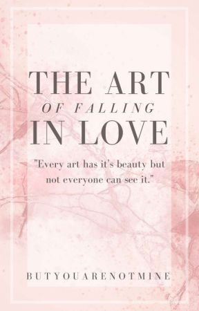 The Art of Falling in Love by butyouarenotmine