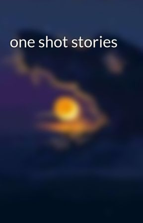one shot stories by whitewolf2011