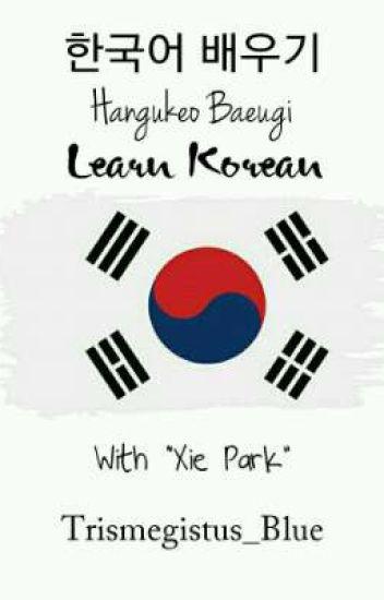 Learn Korean with Xie - Xie Park - Wattpad