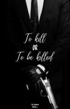To Kill or To Be Killed by Azi_Deigray