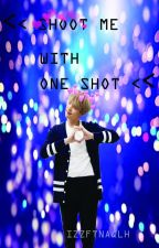 SHOOT ME WITH ONE SHOT [Reader x Suga] [COMPLETED] by izzftnaqlh