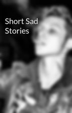 Short Sad Stories by Thinking_In_Ink