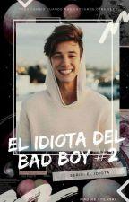 El Idiota del Bad Boy #2 by MaddieStilinskiOFC