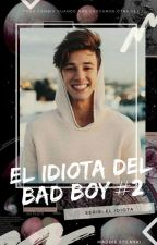El Idiota del Bad Boy #2 [SI#1] by MaddieStilinskiOFC