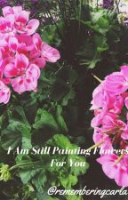 I Am Still Painting Flowers For You. (Alex Gaskarth) by RememberingCarla