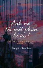 [Tạm Drop] ANH NỢ TÔI MỘT PHẦN KÍ ỨC by San_San_79