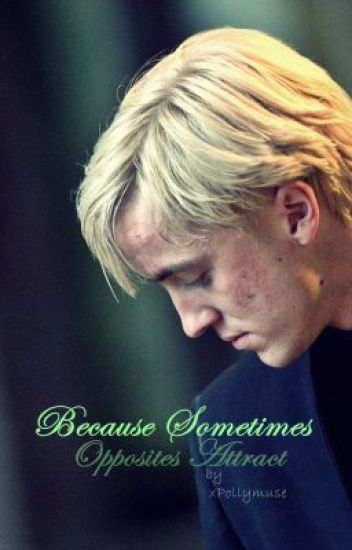 Because Sometimes Opposites Attract - Draco Malfoy Fanfic