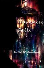 Darkness Falls by DoctorWhoareYou
