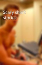 Scary short stories by T-a-y-l-a