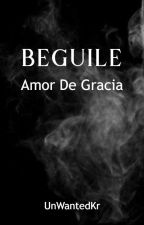 Beguile #4:Amor De Gracia(DG Series) by UnWantedkr