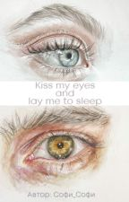Kiss my eyes and lay me to sleep by 8Sofi_Sofi8