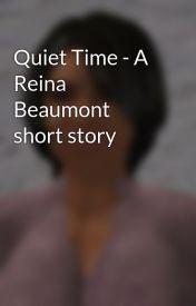 Quiet Time - A Reina Beaumont short story by ReinaHarrietWatt