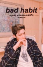 bad habit ➸ jung wooseok by kinkou