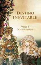 Destino Inevitable- Parte 1- Dos Hermanas by RinaRinglets