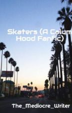 Skaters (A Calum Hood Fanfic) by The_Mediocre_Writer