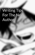 Writing Tips For The New Author by JesseKittenpup