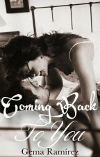 Coming Back To You  by Gema15writes