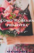 Como flores na primavera by heartbroke69