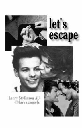 let's escape // larry stylinson by larryxangels