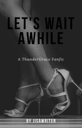 Let's Wait Awhile by Jisawriter