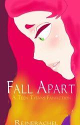 Fall apart  a teen titans Oneshot by reinerachel