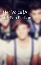 Her Voice {A 1D Fan Fiction} by tacoluvr67