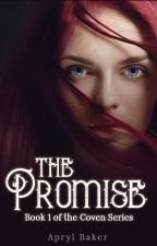 The Promise - Book 1 of the Coven Series by AprylBaker7