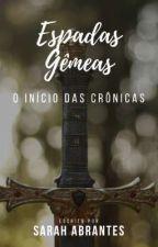 Espadas Gêmeas - O início das Crônicas by SahsereiaAnjos
