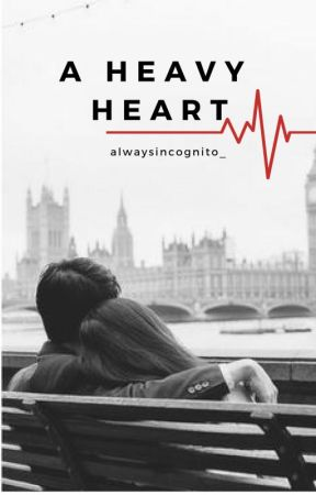 A Heavy Heart by alwaysincognito_
