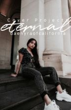 Eternal: Cover Projects | Open by DaenyraOfCalifornia