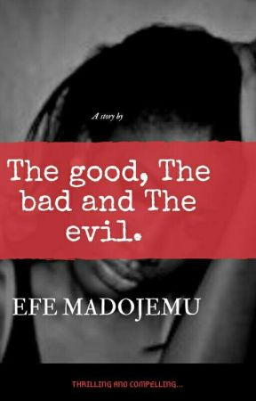 The Good, The bad, and The evil  by EfeMadojemu