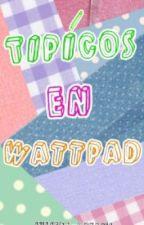 Típicos en wattpad by julieta_dreams