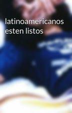 latinoamericanos esten listos by Luigercurymaycon