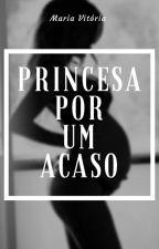 Princesa Por Um Acaso by Mavisant1D