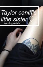 Taylor Caniff's little sister. by bandingyoutube