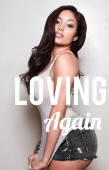 ♛Loving Again♛ [FULLY EDITED and Completed}