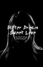 Bitter Dream Sweet Love[OWNER1] by plasticky
