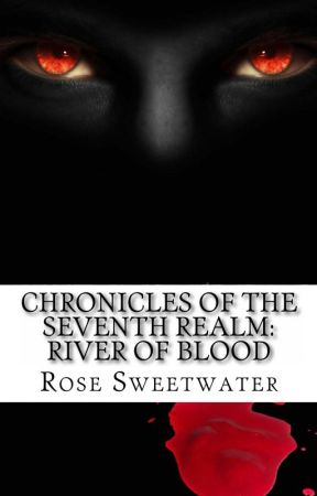 Chronicles of the Seventh Realm, Scroll 1 : River of Blood by roseSW111