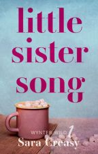 Little Sister Song (Wynter Wild #1) by SaraCreasy