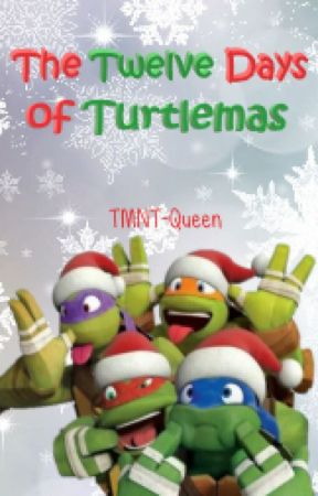 The Twelve Days of Turtlemas (A TMNT Tale) by TMNT-Queen