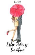 ESTA VIDA Y LA OTRA. (#Wattys2019) [Completa] by Kafmit