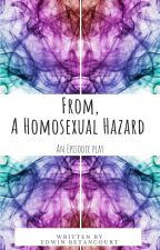 From, A Homosexual Hazard: An Episodic Play|| #UnlimitedPride by EddyBee26
