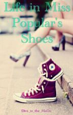 Life in Miss Popular's Shoes by Dive_to_the_MoOn